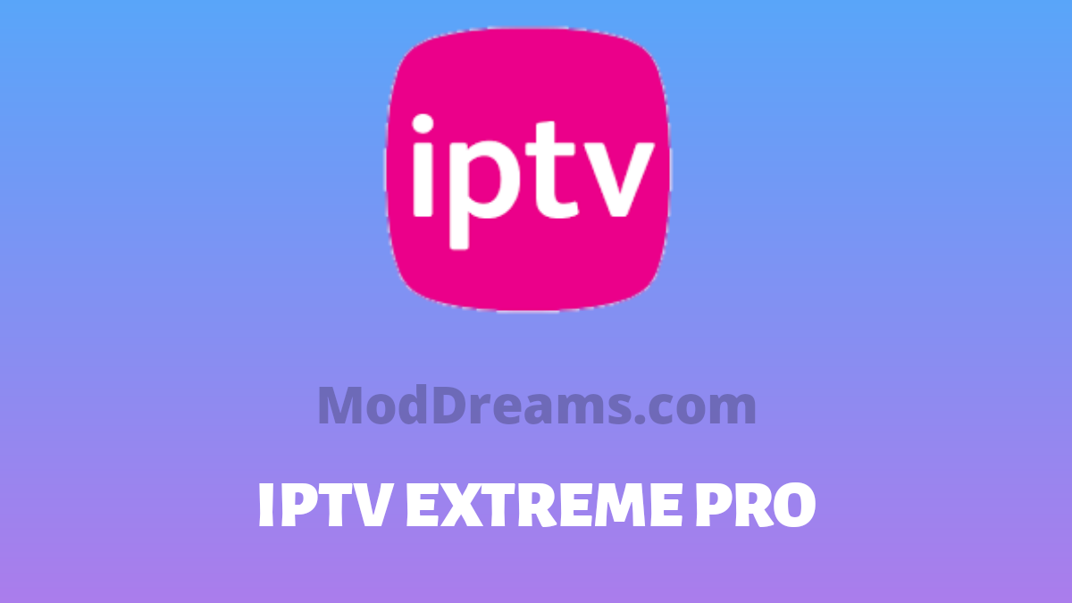 Updated Iptv Extreme Pro Apk V92 0 Fully Paid Patched Latest Moddreams Com